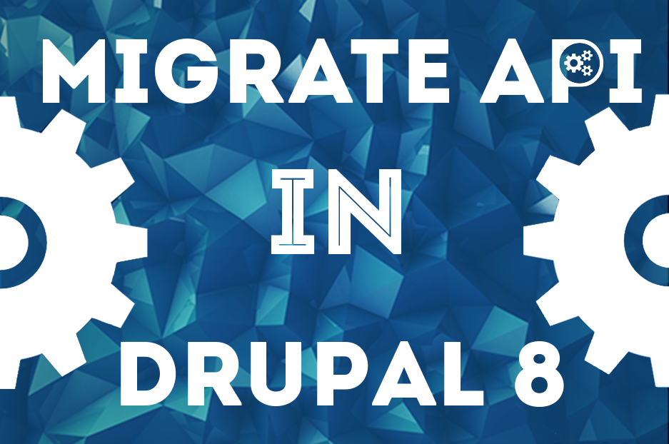 Migrate API in Drupal 8 and a glimpse at the migration process